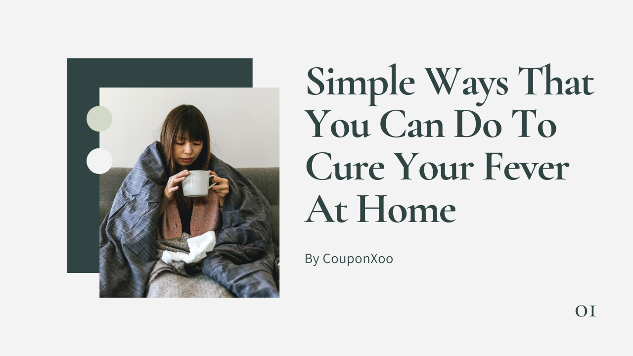 Simple Ways That You Can Do To Cure Your Fever At Home