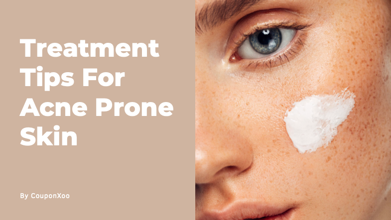Treatment Tips For Acne Prone Skin
